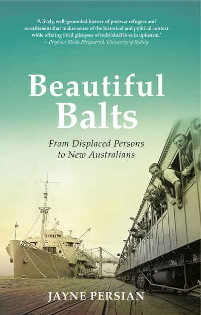 Beautiful Balts: From Displaced Persons to New Australians, by Jayne Persian (2017)